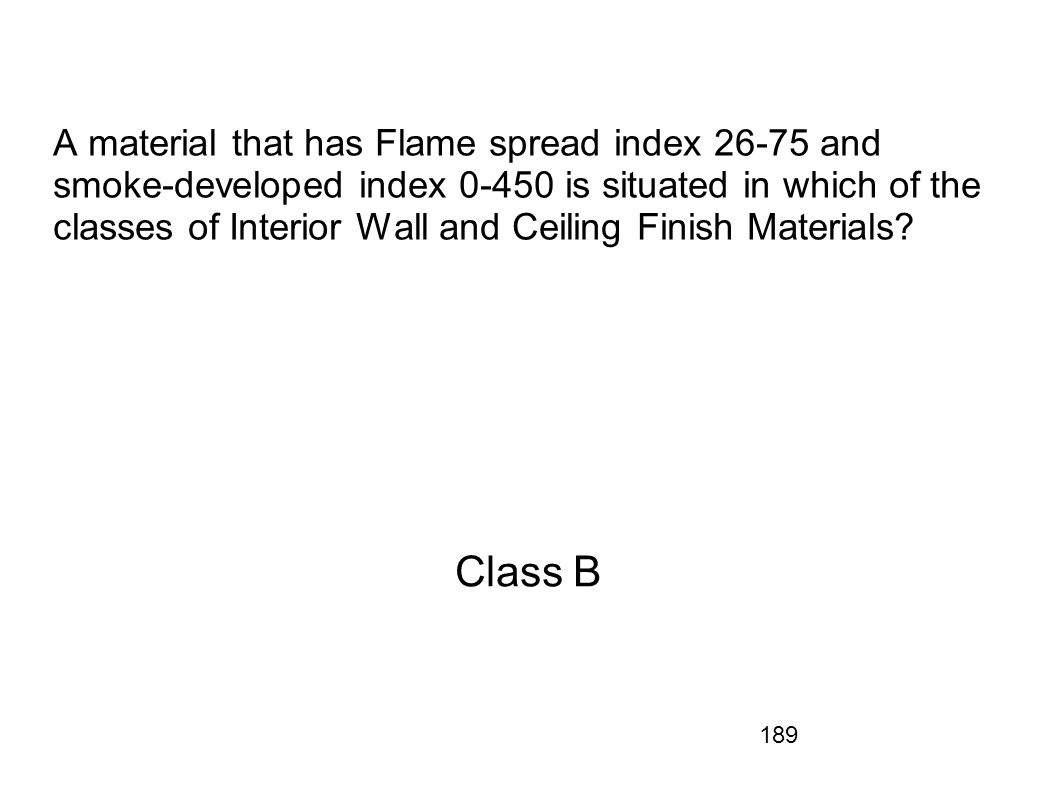 A material that has Flame spread index 26-75 and smoke-developed index 0-450 is situated in which of the classes of Interior Wall and Ceiling Finish Materials