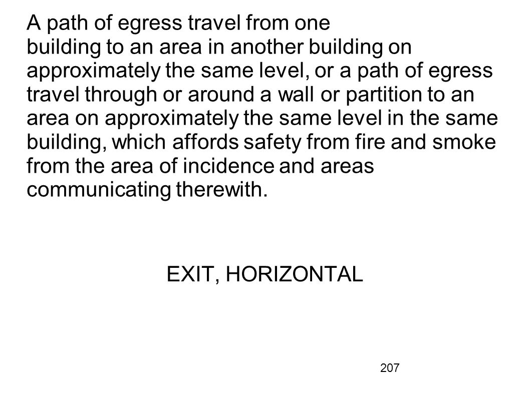 A path of egress travel from one building to an area in another building on approximately the same level, or a path of egress travel through or around a wall or partition to an area on approximately the same level in the same building, which affords safety from fire and smoke from the area of incidence and areas communicating therewith.