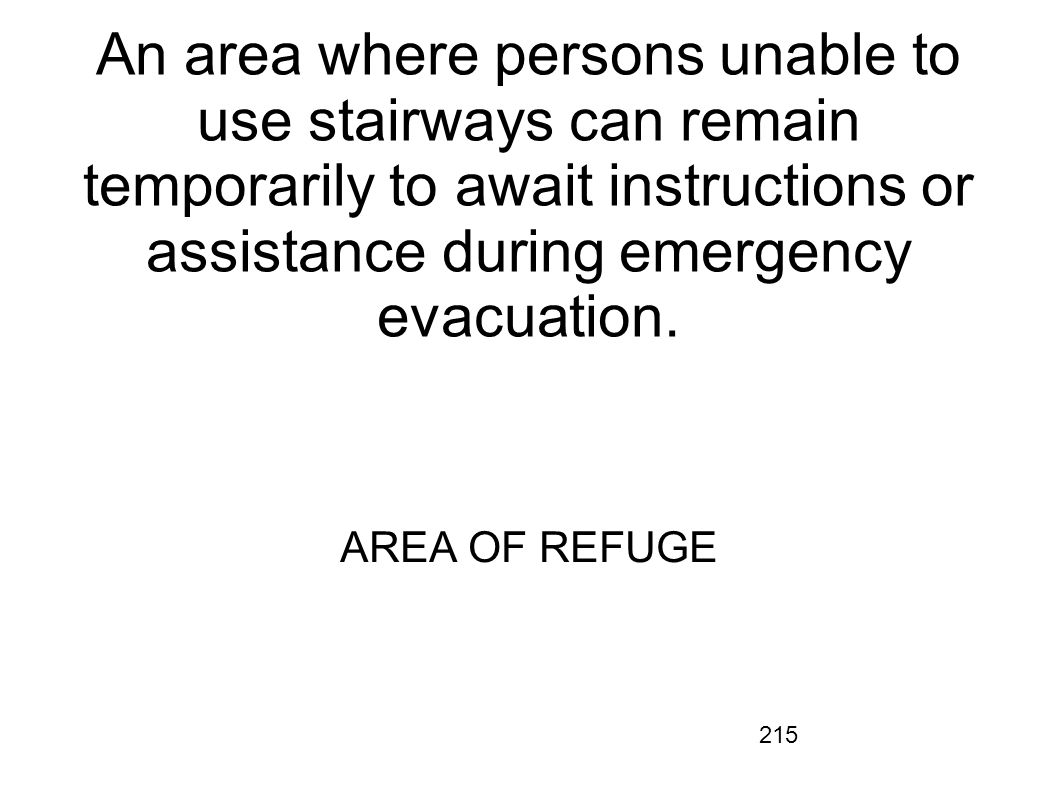 An area where persons unable to use stairways can remain temporarily to await instructions or assistance during emergency evacuation.