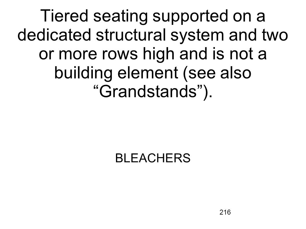 Tiered seating supported on a dedicated structural system and two or more rows high and is not a building element (see also Grandstands ).