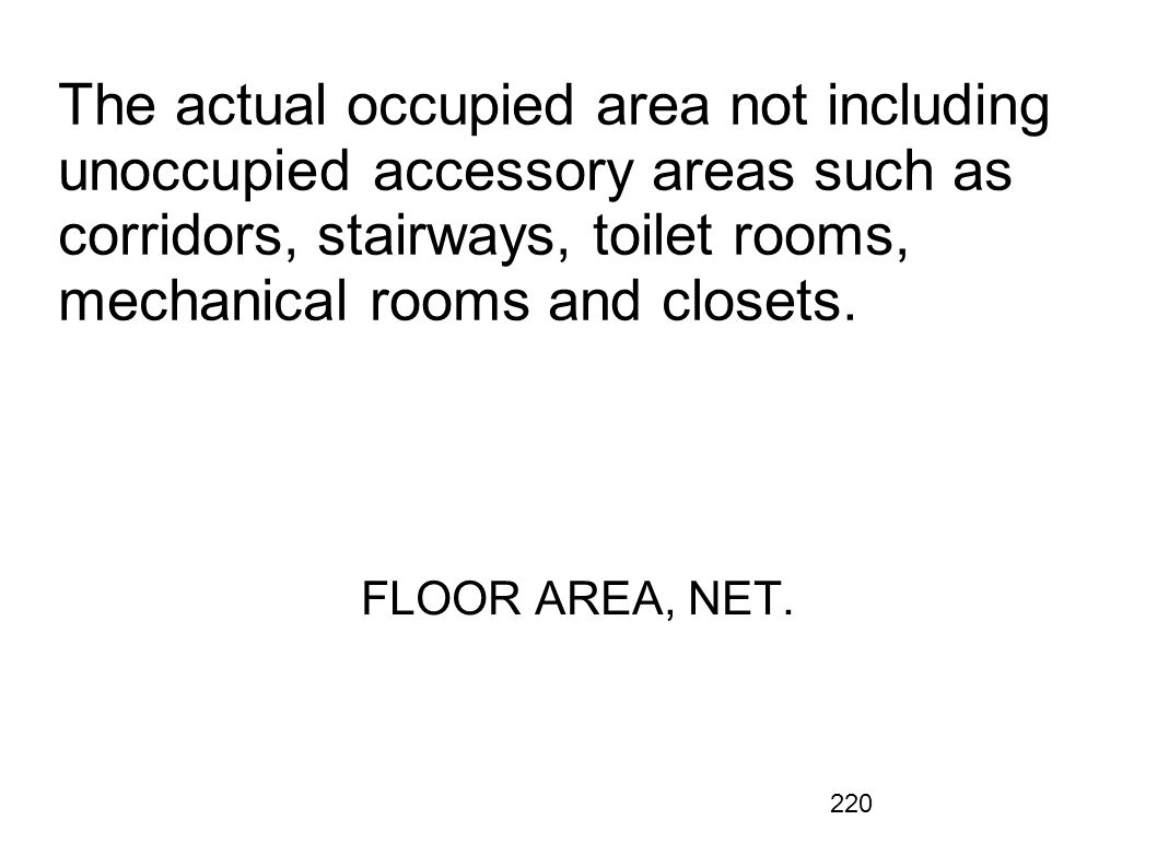 The actual occupied area not including unoccupied accessory areas such as corridors, stairways, toilet rooms, mechanical rooms and closets.