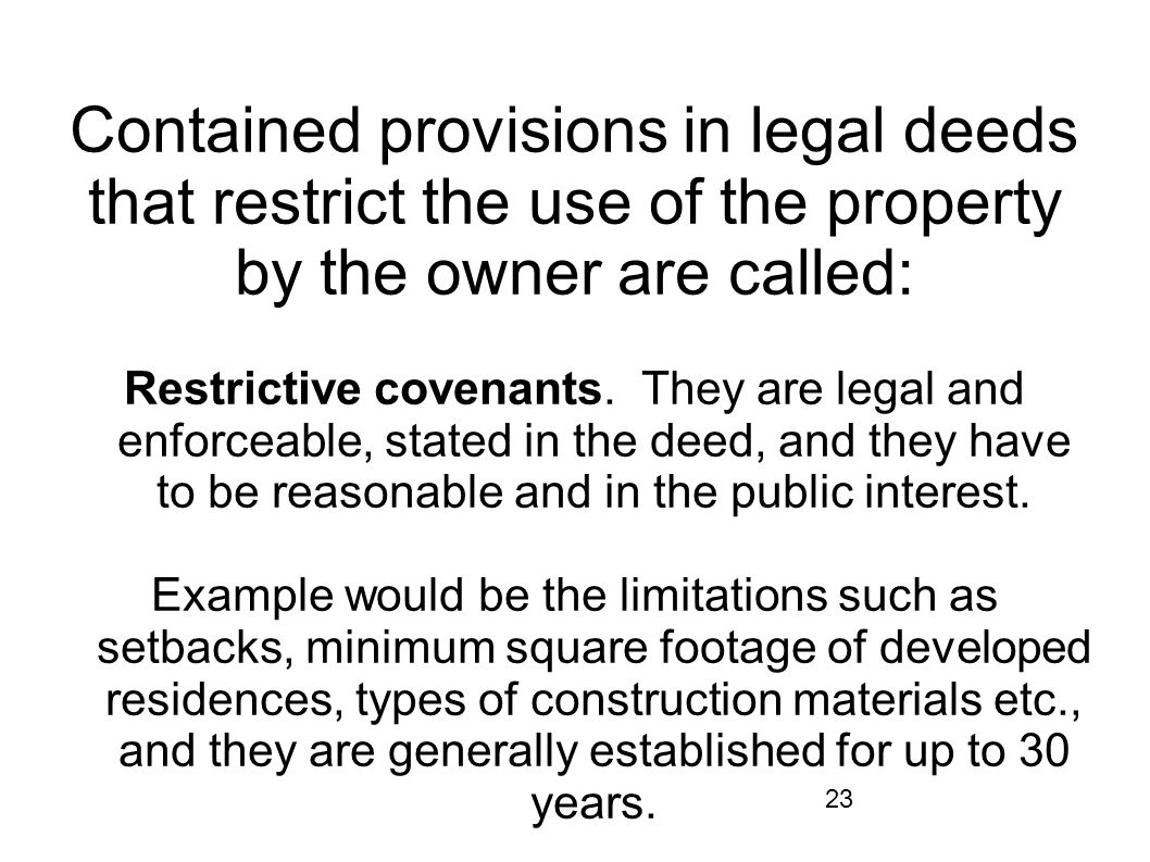 Contained provisions in legal deeds that restrict the use of the property by the owner are called: