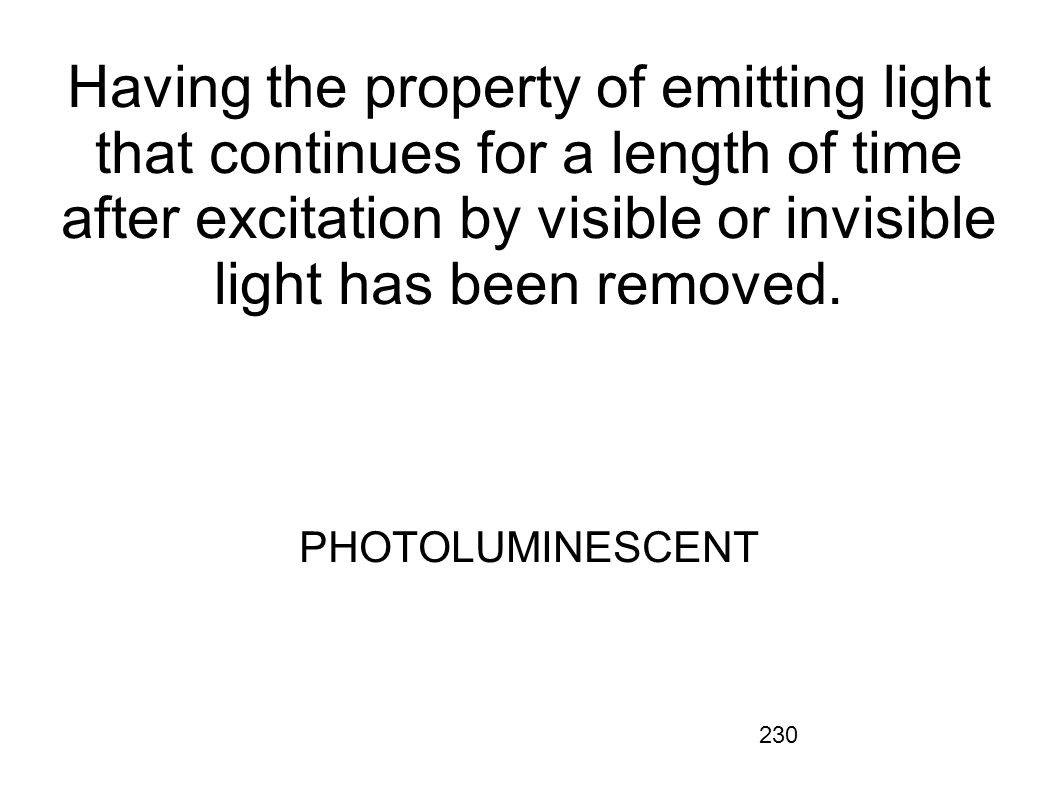 Having the property of emitting light that continues for a length of time after excitation by visible or invisible light has been removed.