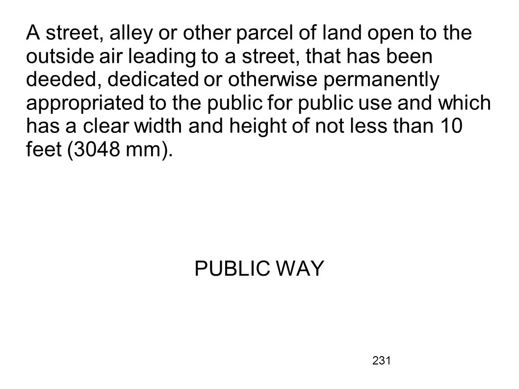 A street, alley or other parcel of land open to the outside air leading to a street, that has been deeded, dedicated or otherwise permanently appropriated to the public for public use and which has a clear width and height of not less than 10 feet (3048 mm).