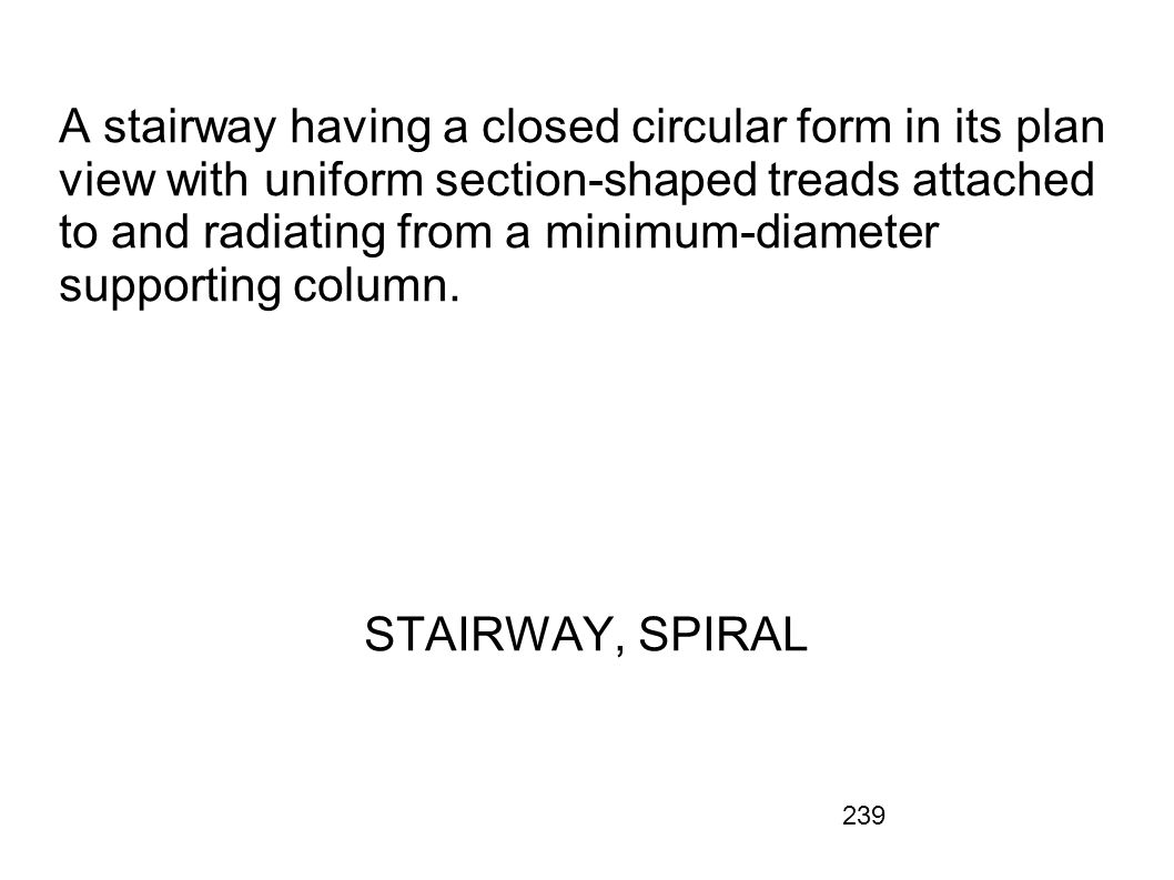 A stairway having a closed circular form in its plan view with uniform section-shaped treads attached to and radiating from a minimum-diameter supporting column.