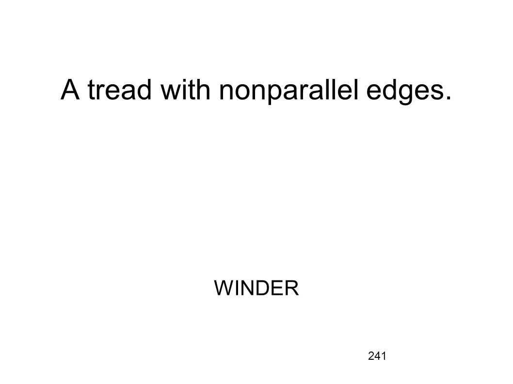 A tread with nonparallel edges.