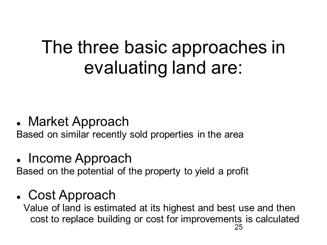 The three basic approaches in evaluating land are: