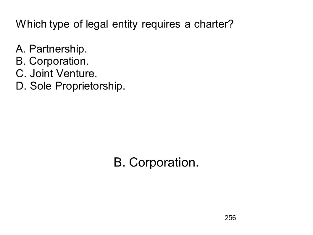 Which type of legal entity requires a charter. A. Partnership. B