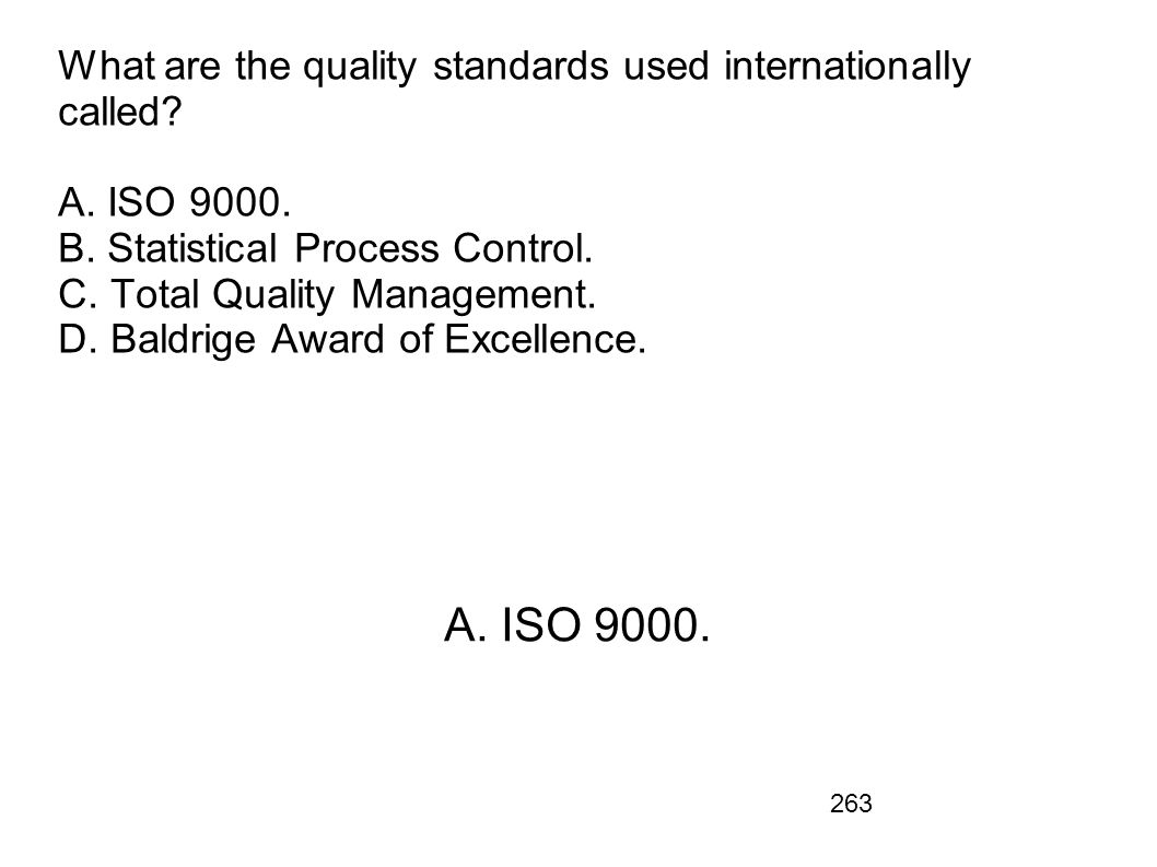 What are the quality standards used internationally called A. ISO 9000. B. Statistical Process Control. C. Total Quality Management. D. Baldrige Award of Excellence.