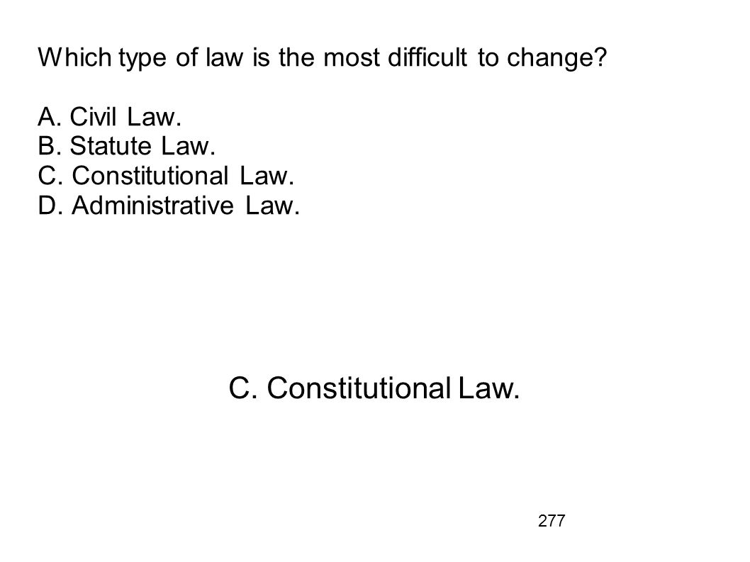 Which type of law is the most difficult to change. A. Civil Law. B