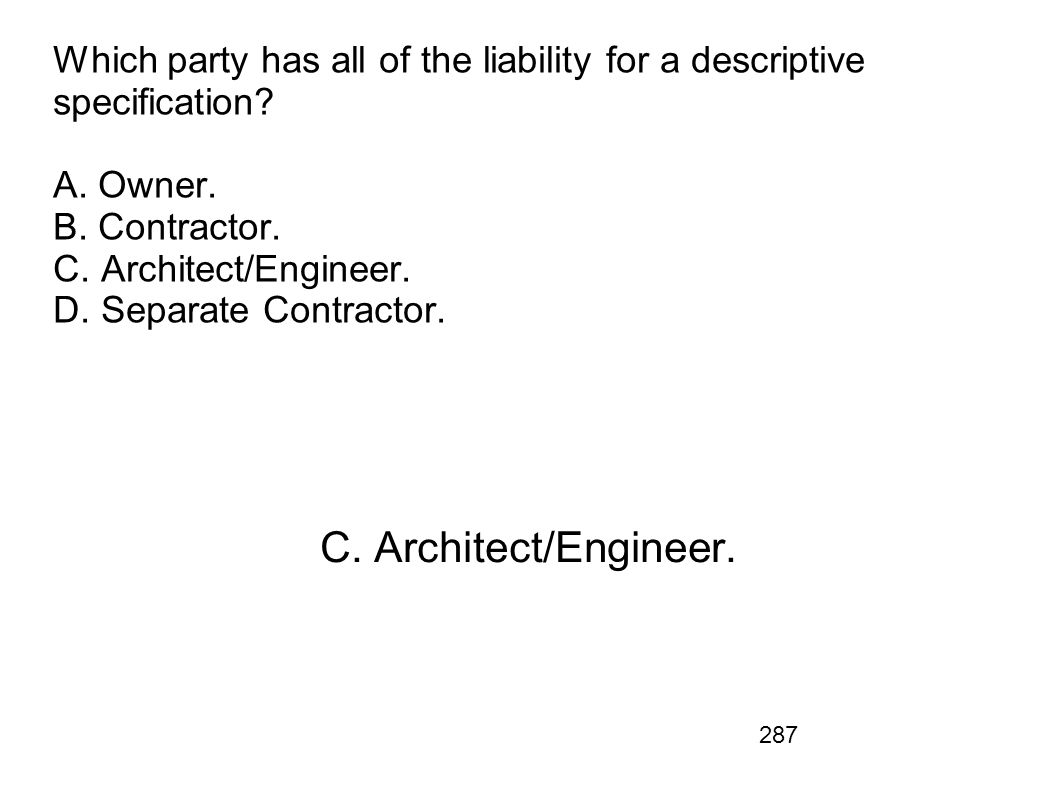 Which party has all of the liability for a descriptive specification A. Owner. B. Contractor. C. Architect/Engineer. D. Separate Contractor.