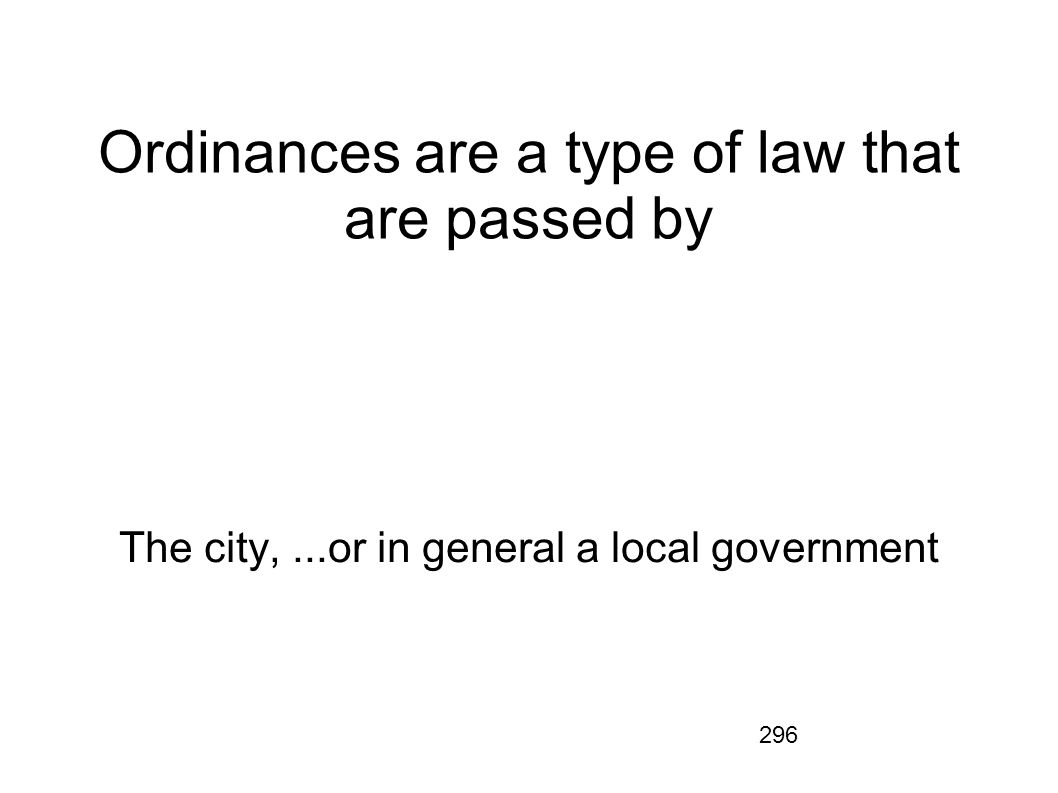 Ordinances are a type of law that are passed by