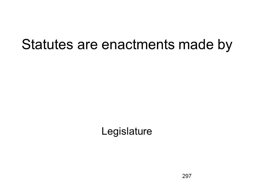 Statutes are enactments made by