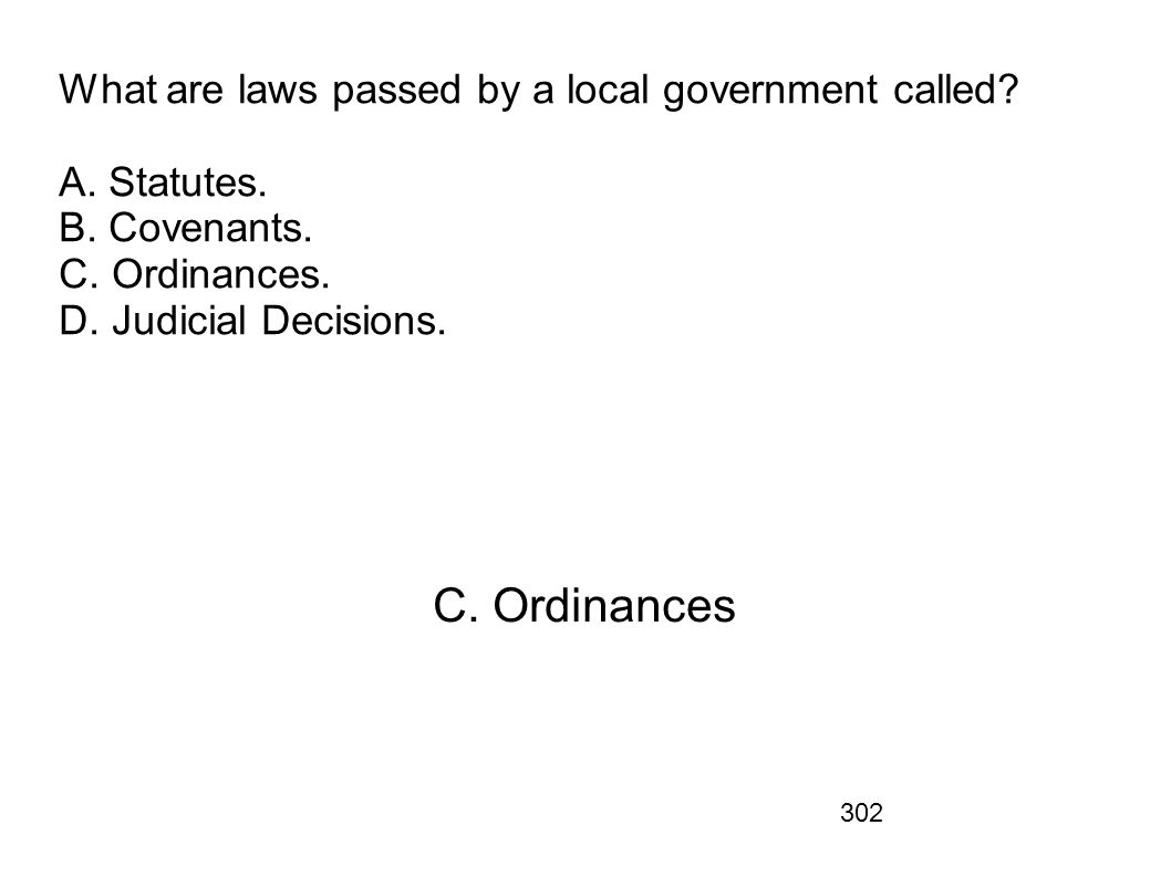 What are laws passed by a local government called. A. Statutes. B