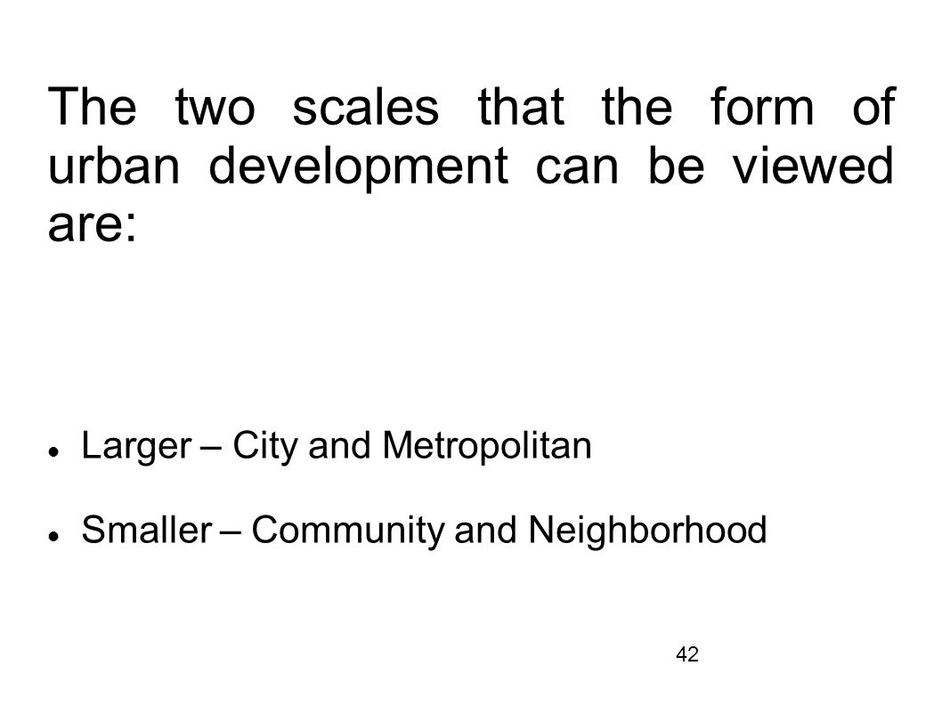 The two scales that the form of urban development can be viewed are: