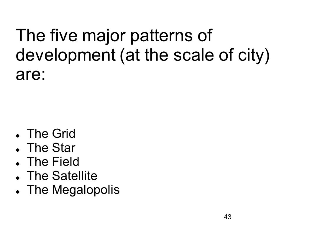 The five major patterns of development (at the scale of city) are: