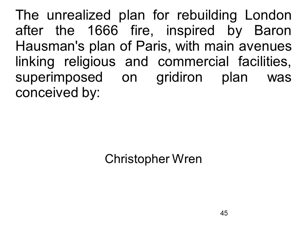 The unrealized plan for rebuilding London after the 1666 fire, inspired by Baron Hausman s plan of Paris, with main avenues linking religious and commercial facilities, superimposed on gridiron plan was conceived by: