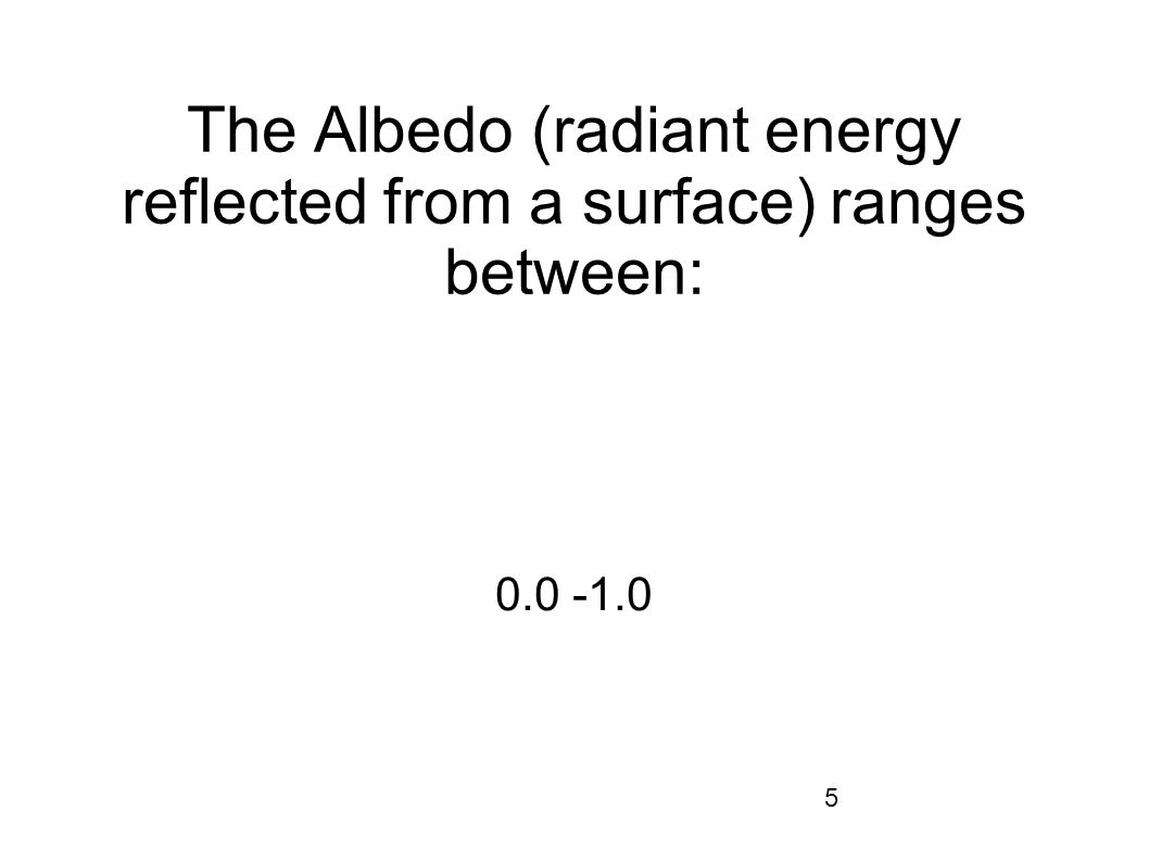 The Albedo (radiant energy reflected from a surface) ranges between: