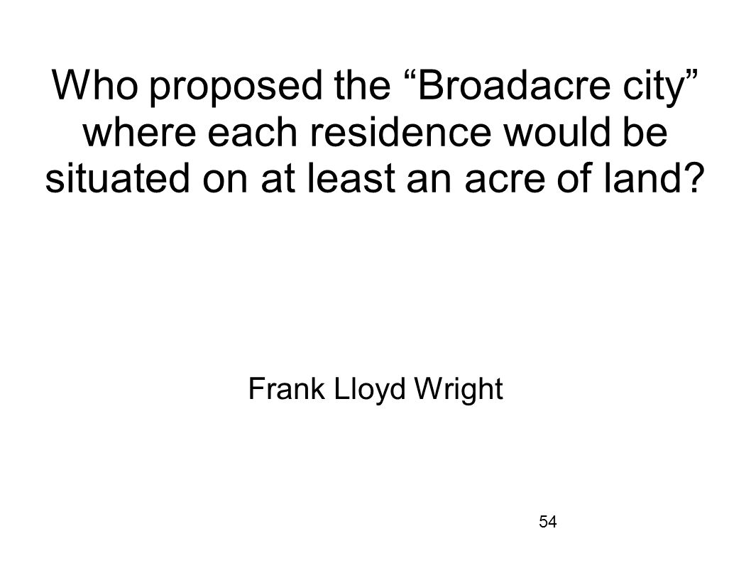 Who proposed the Broadacre city where each residence would be situated on at least an acre of land