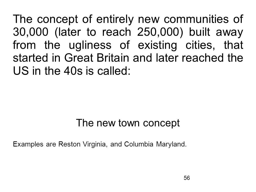 The concept of entirely new communities of 30,000 (later to reach 250,000) built away from the ugliness of existing cities, that started in Great Britain and later reached the US in the 40s is called: