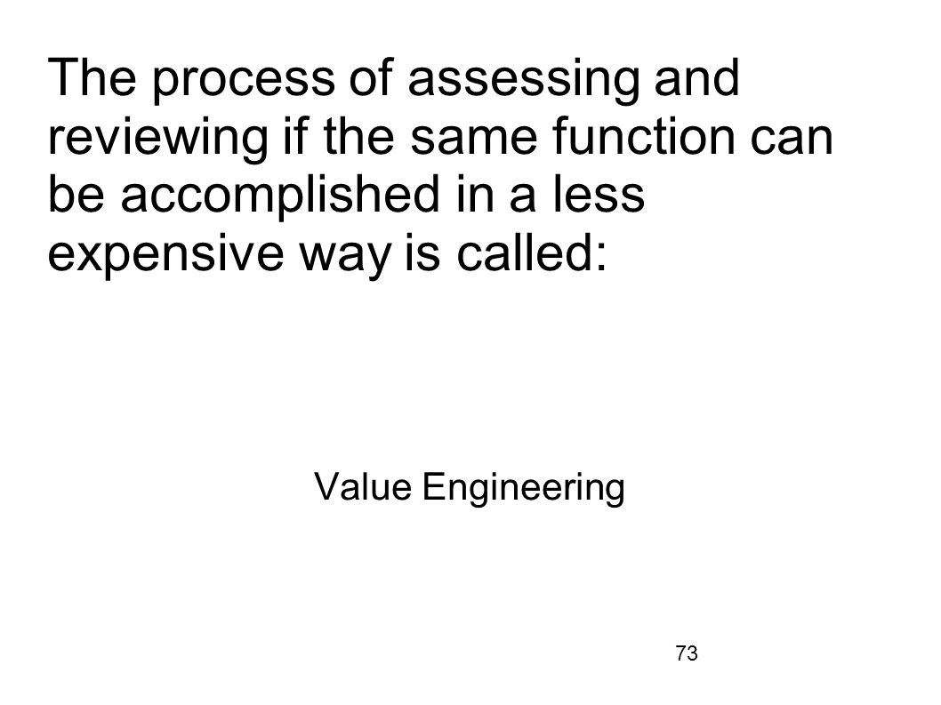 The process of assessing and reviewing if the same function can be accomplished in a less expensive way is called: