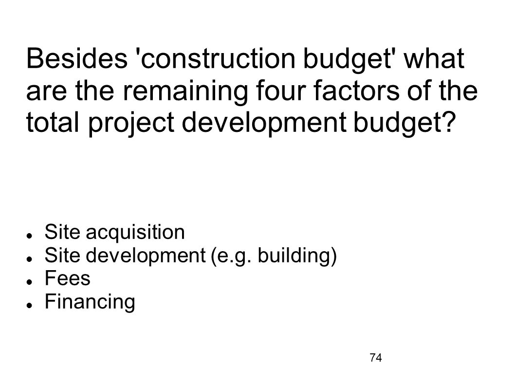 Site acquisition Site development (e.g. building) Fees Financing