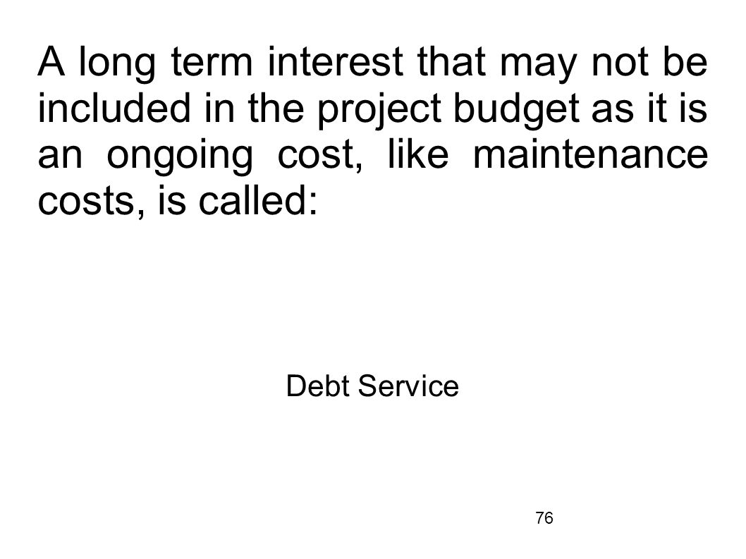 A long term interest that may not be included in the project budget as it is an ongoing cost, like maintenance costs, is called: