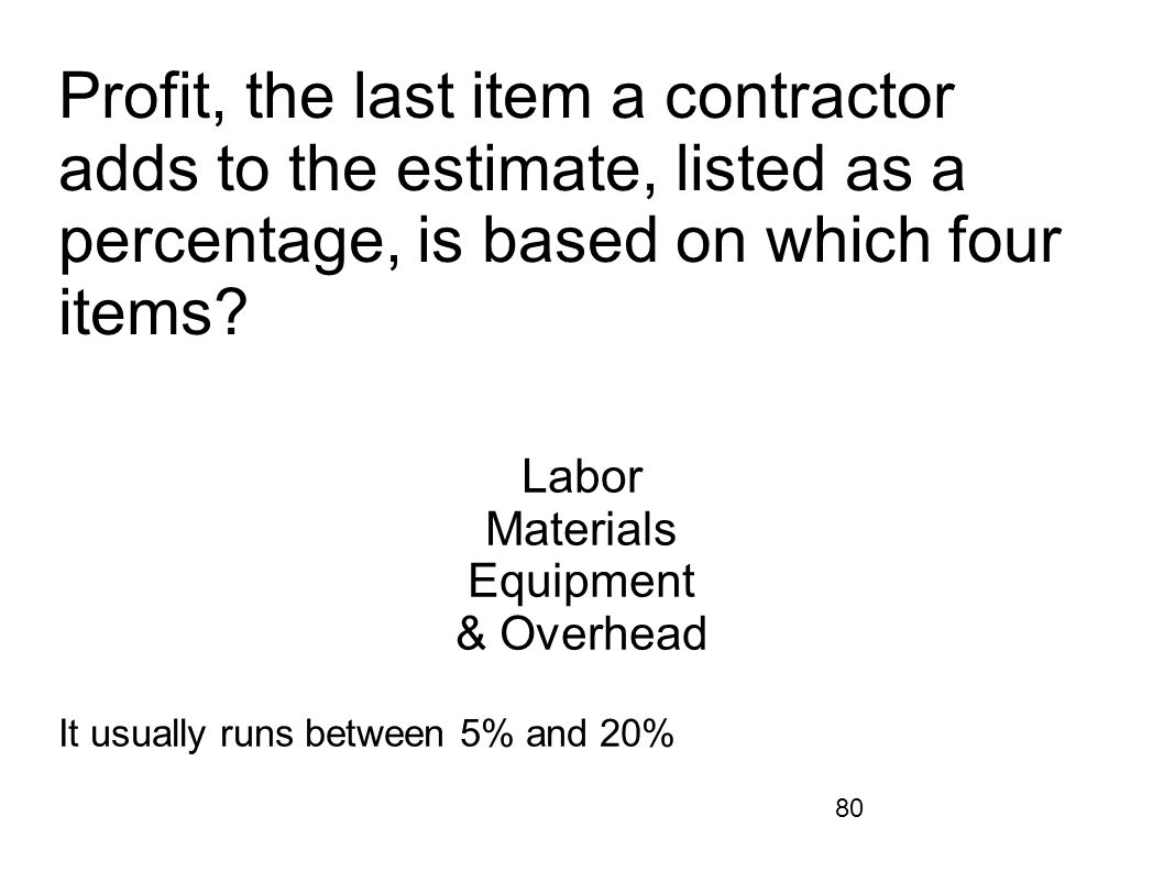Profit, the last item a contractor adds to the estimate, listed as a percentage, is based on which four items