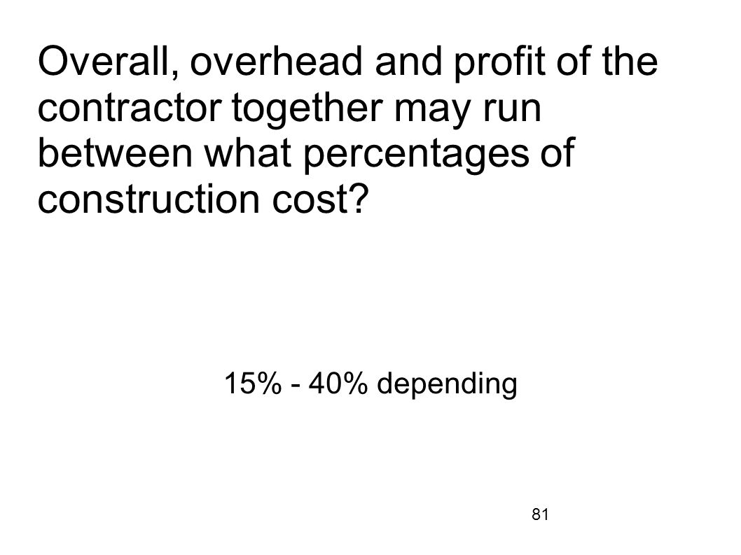 Overall, overhead and profit of the contractor together may run between what percentages of construction cost