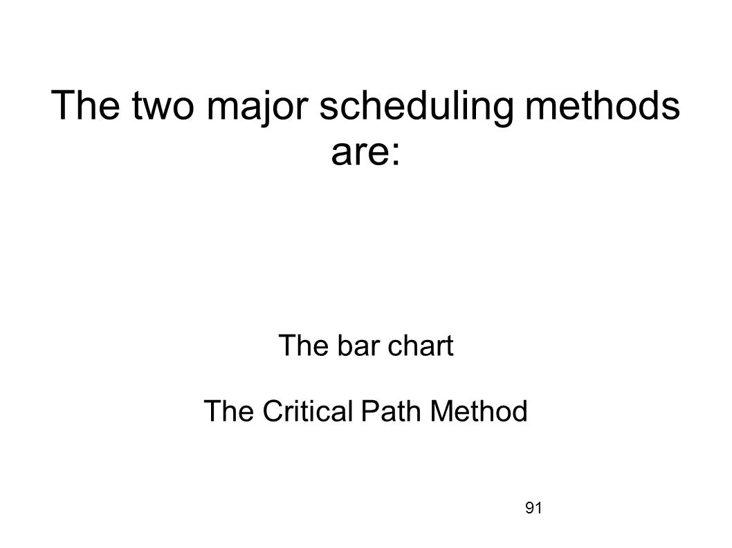 The two major scheduling methods are: