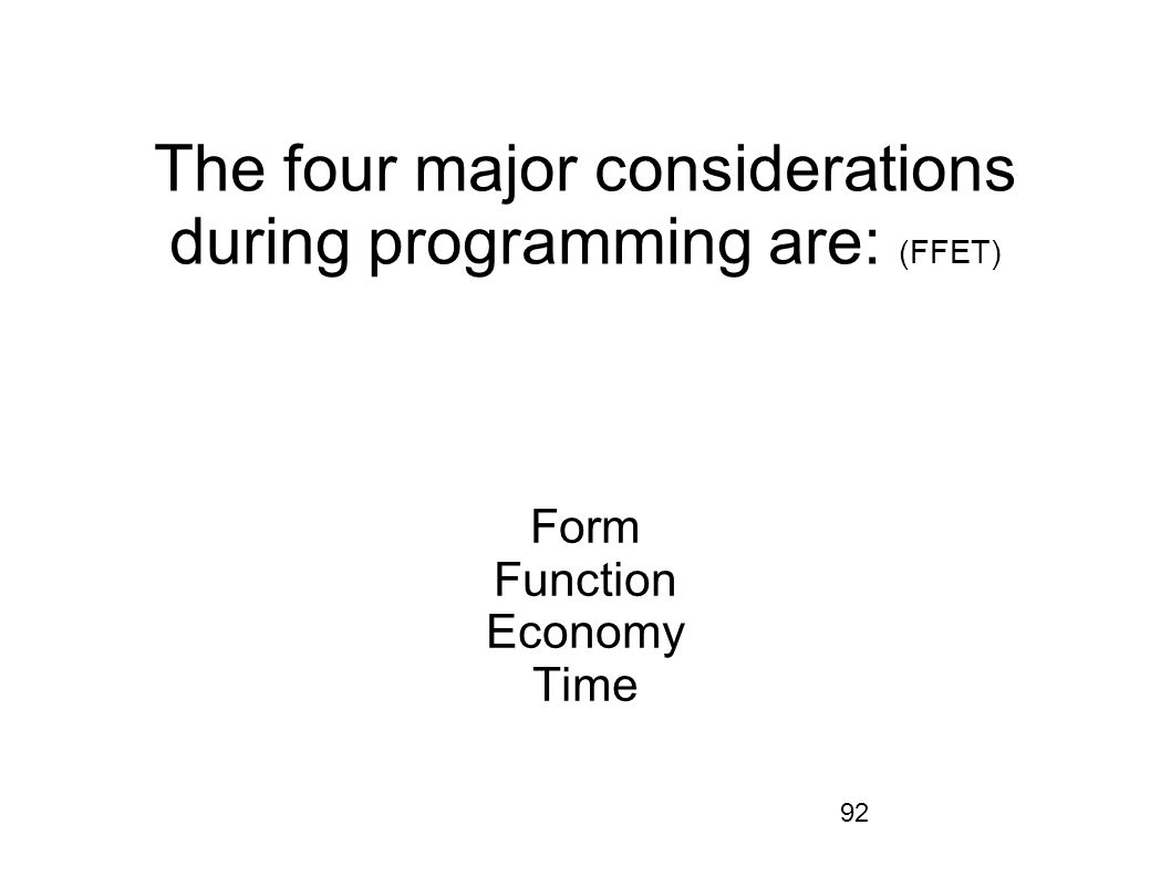 The four major considerations during programming are: (FFET)
