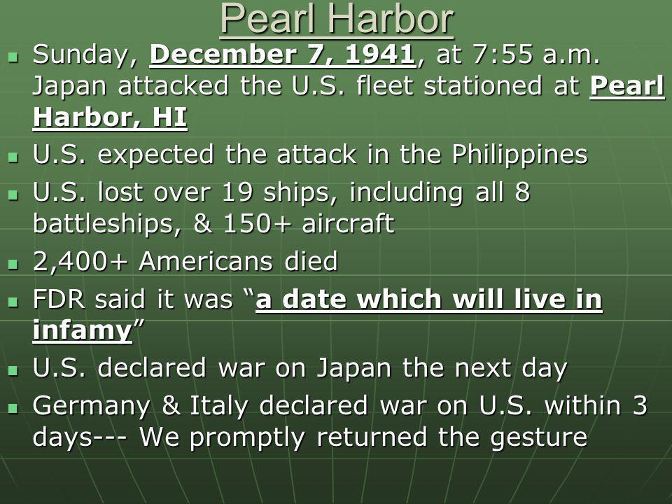 Pearl Harbor Sunday, December 7, 1941, at 7:55 a.m. Japan attacked the U.S. fleet stationed at Pearl Harbor, HI.