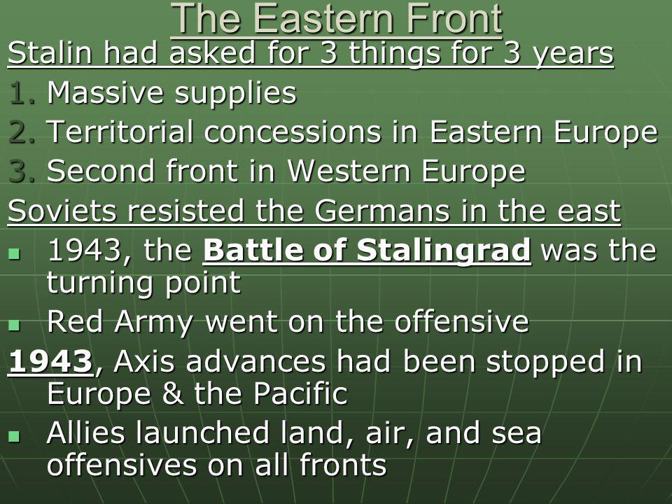 The Eastern Front Stalin had asked for 3 things for 3 years