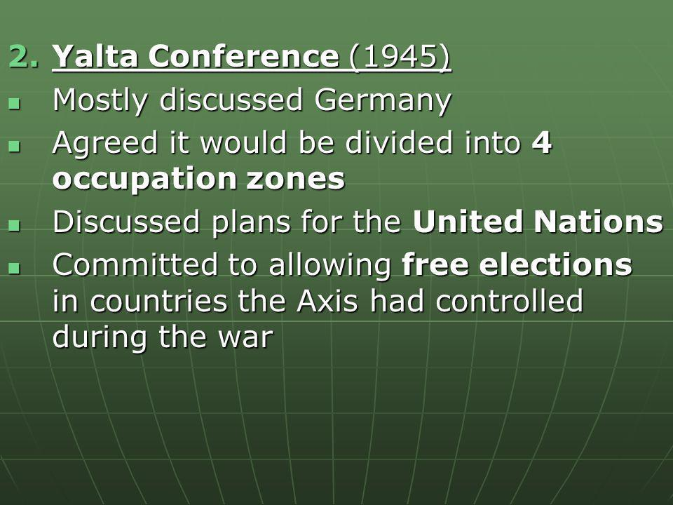 Yalta Conference (1945) Mostly discussed Germany. Agreed it would be divided into 4 occupation zones.