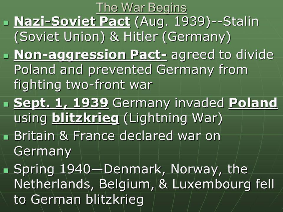 The War Begins Nazi-Soviet Pact (Aug. 1939)--Stalin (Soviet Union) & Hitler (Germany)
