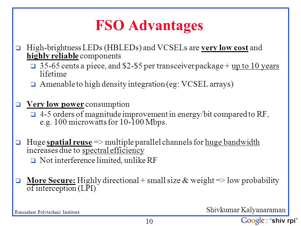 FSO Advantages High-brightness LEDs (HBLEDs) and VCSELs are very low cost and highly reliable components.