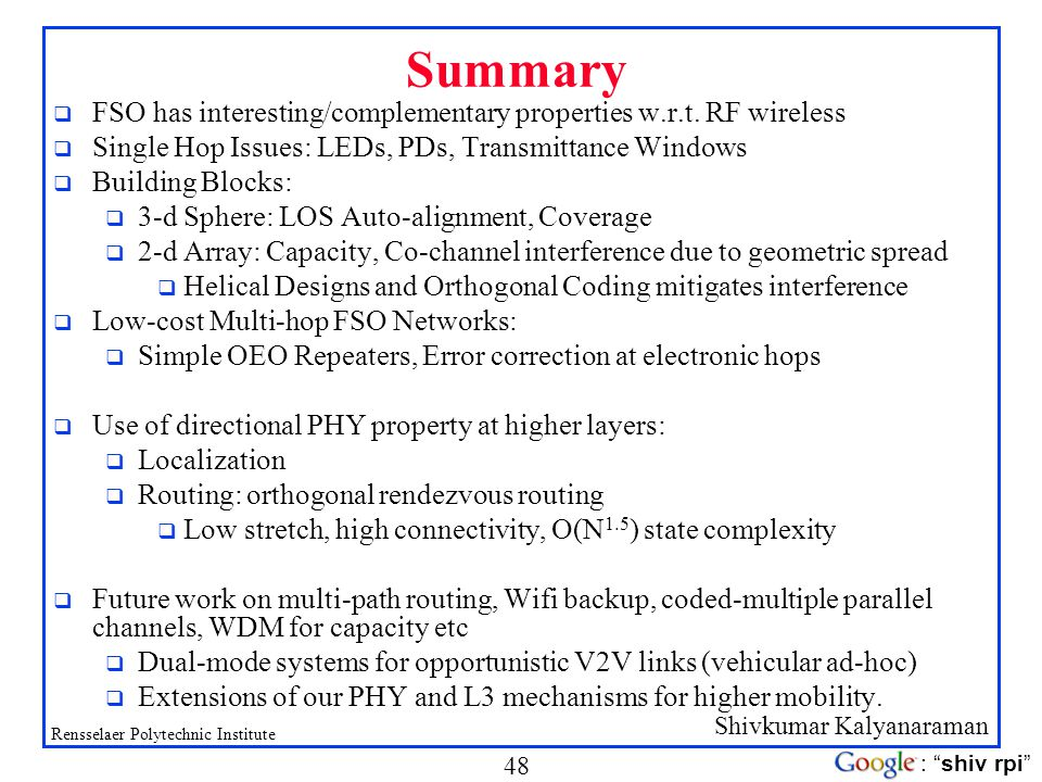 Summary FSO has interesting/complementary properties w.r.t. RF wireless. Single Hop Issues: LEDs, PDs, Transmittance Windows.