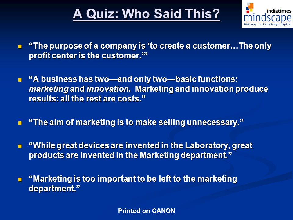 A Quiz: Who Said This The purpose of a company is 'to create a customer…The only profit center is the customer.'