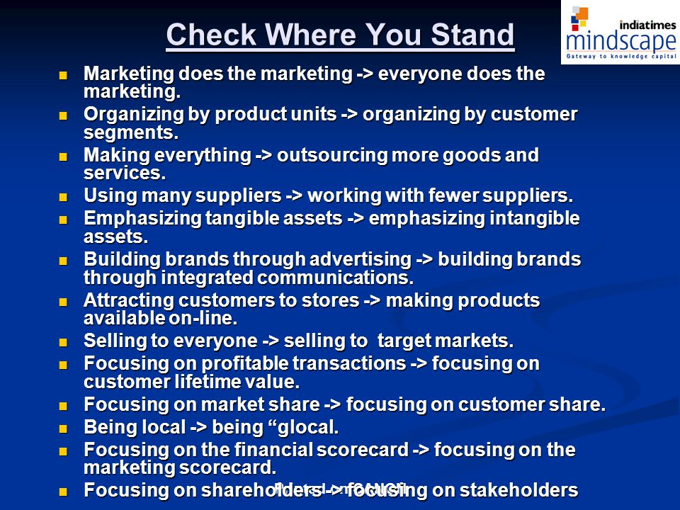 Check Where You Stand Marketing does the marketing -> everyone does the marketing. Organizing by product units -> organizing by customer segments.