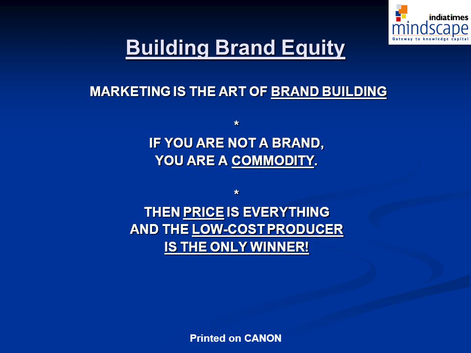 Building Brand Equity MARKETING IS THE ART OF BRAND BUILDING *