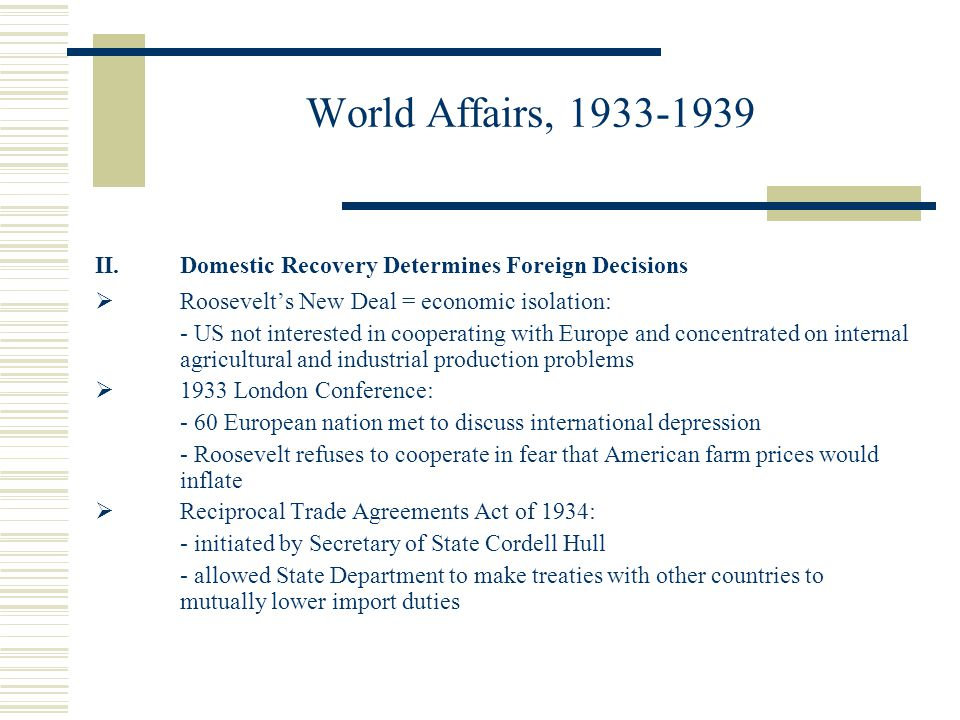 World Affairs, 1933-1939 Domestic Recovery Determines Foreign Decisions. Roosevelt's New Deal = economic isolation: