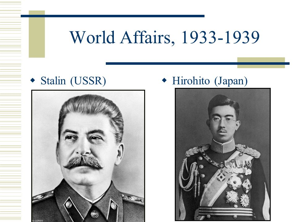 World Affairs, 1933-1939 Stalin (USSR) Hirohito (Japan)