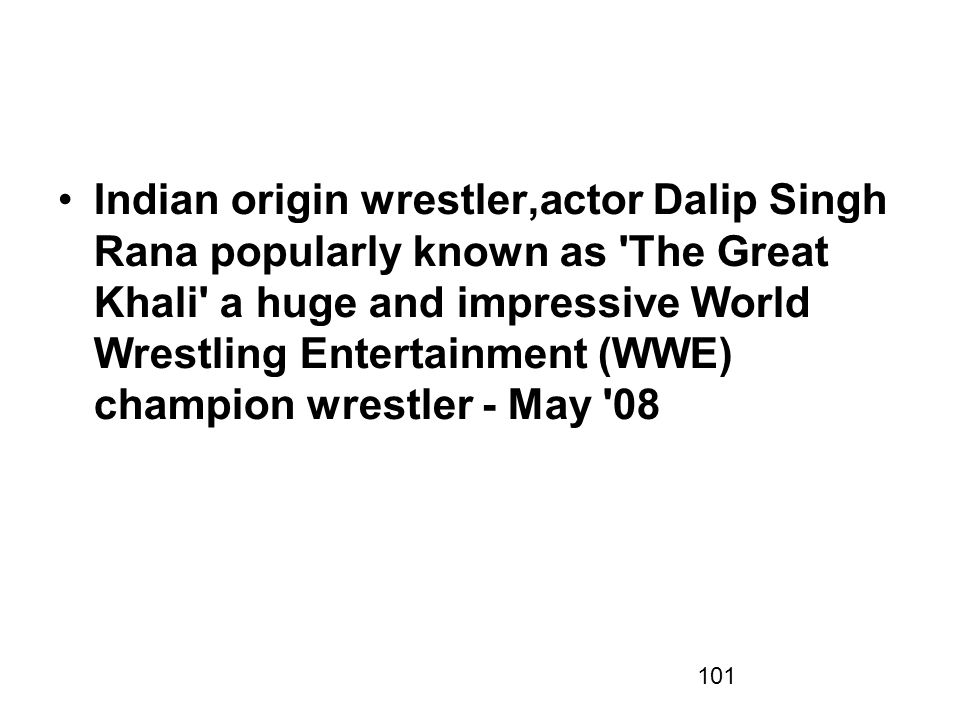 Indian origin wrestler,actor Dalip Singh Rana popularly known as The Great Khali a huge and impressive World Wrestling Entertainment (WWE) champion wrestler - May 08
