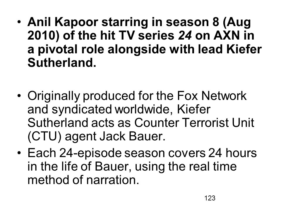 Anil Kapoor starring in season 8 (Aug 2010) of the hit TV series 24 on AXN in a pivotal role alongside with lead Kiefer Sutherland.