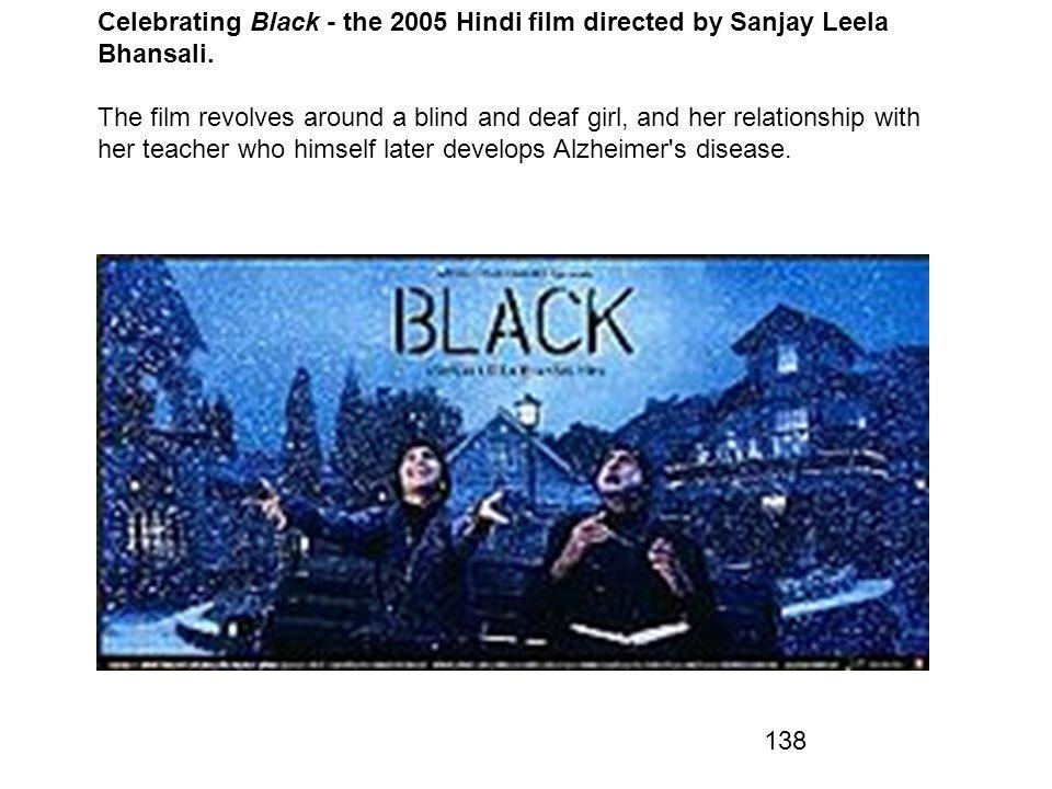 Celebrating Black - the 2005 Hindi film directed by Sanjay Leela Bhansali.