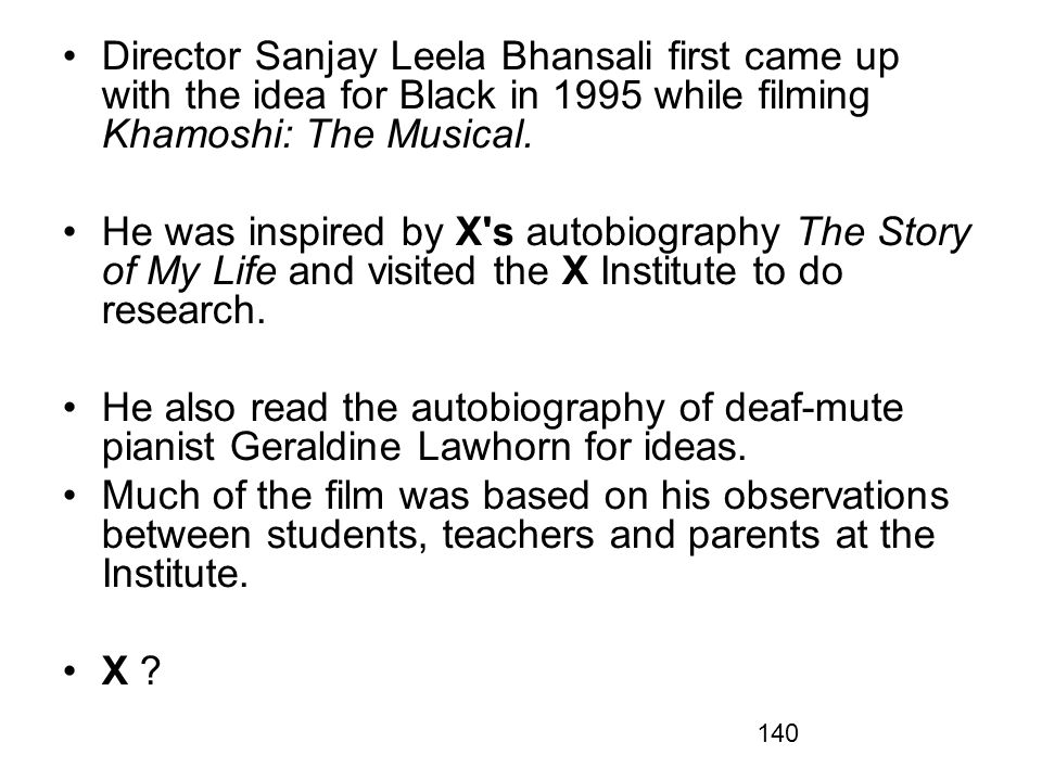 Director Sanjay Leela Bhansali first came up with the idea for Black in 1995 while filming Khamoshi: The Musical.