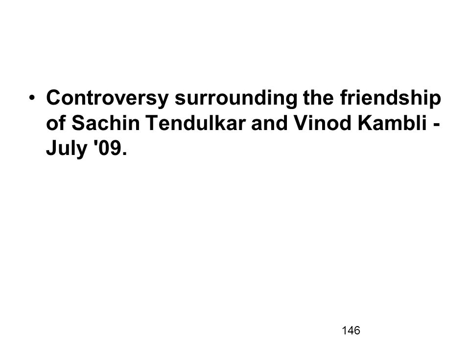 Controversy surrounding the friendship of Sachin Tendulkar and Vinod Kambli - July 09.