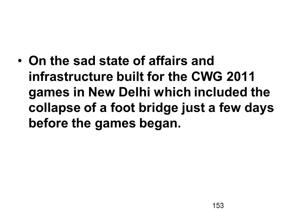 On the sad state of affairs and infrastructure built for the CWG 2011 games in New Delhi which included the collapse of a foot bridge just a few days before the games began.