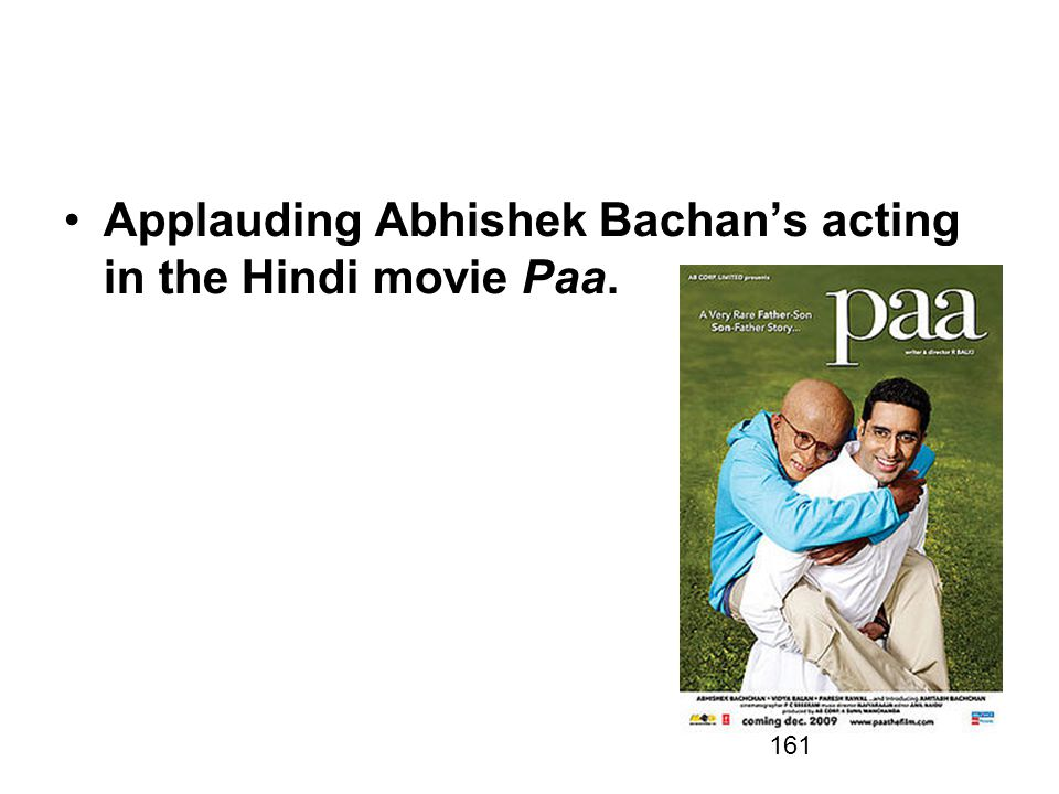Applauding Abhishek Bachan's acting in the Hindi movie Paa.
