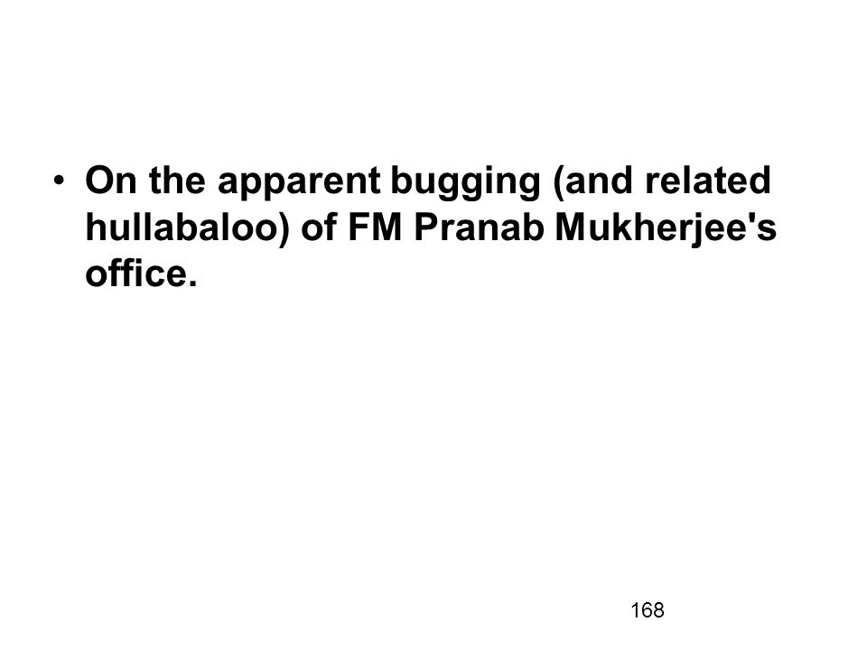 On the apparent bugging (and related hullabaloo) of FM Pranab Mukherjee s office.